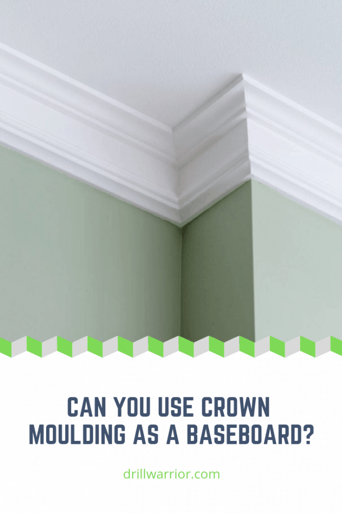 Can You Use Crown Molding as a Baseboard? – Drill Warrior
